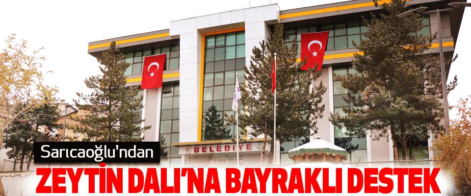 Sarıcaoğlu'ndan Zeytin Dalı'na Bayraklı Destek