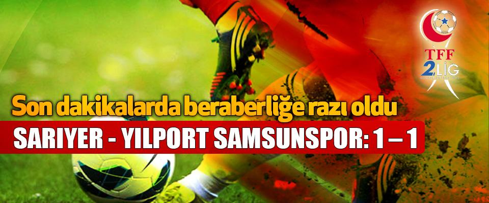 Sarıyer - Yılport Samsunspor: 1 – 1