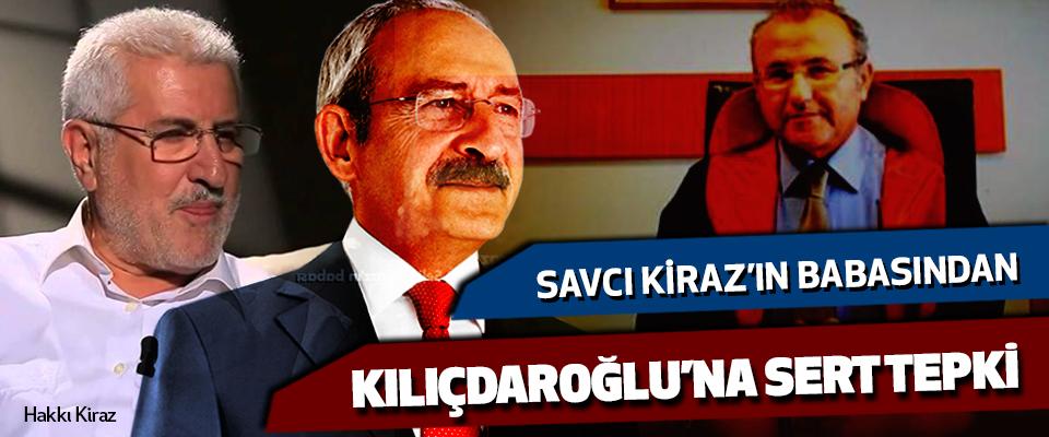 Savcı kiraz'ın babasından  Kılıçdaroğlu'na sert tepki..