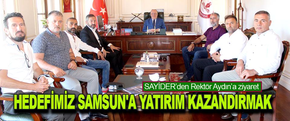 SAYİDER'den Rektör Aydın'a ziyaret Hedefimiz Samsun'a Yatırım Kazandırmak