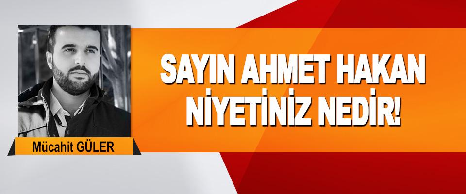 Sayın Ahmet Hakan Niyetiniz Nedir!