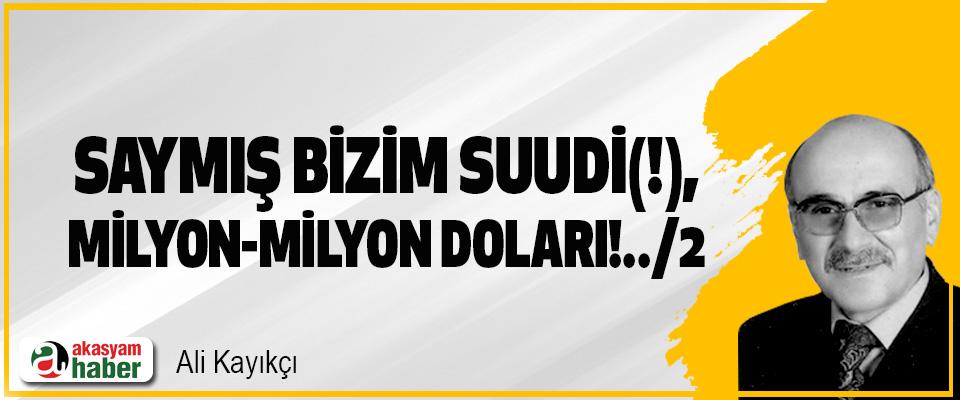 """Saymış """"Bizim Suudi(!)"""", """"Milyon-Milyon Doları!..""""/2"""