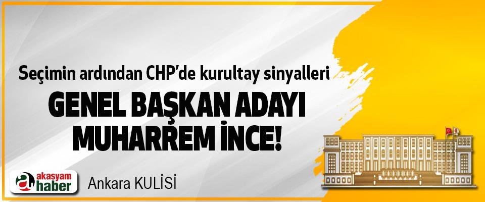 Seçimin ardından CHP'de kurultay sinyalleri, Genel başkan adayı muharrem ince!
