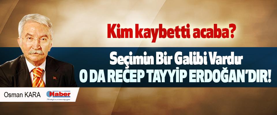 Seçimin bir galibi vardır o da Recep Tayyip Erdoğan'dır!