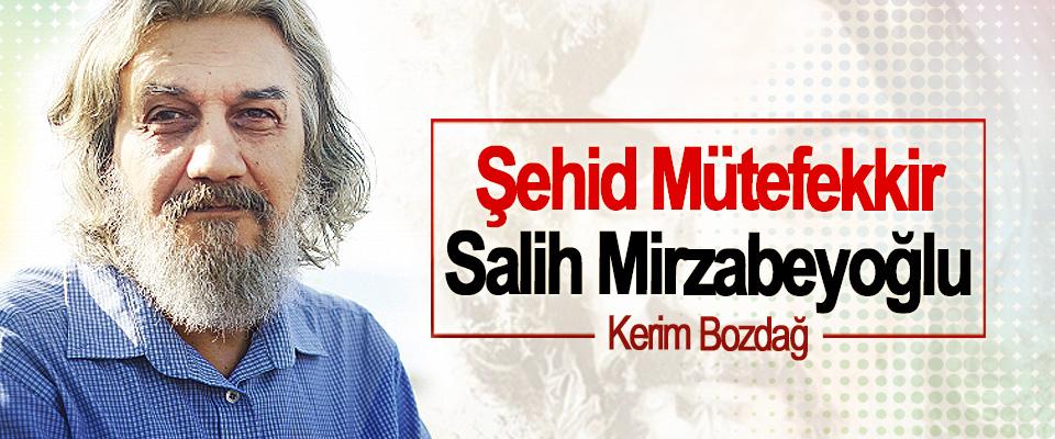 Şehid Mütefekkir: Salih Mirzabeyoğlu