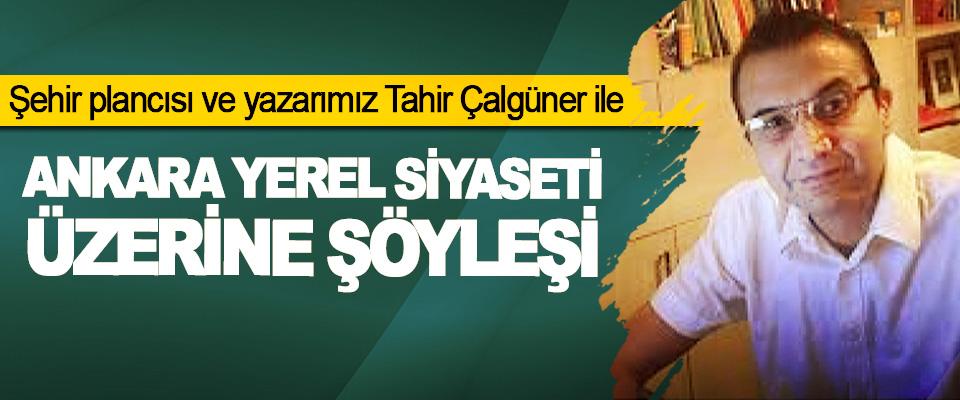 Şehir plancısı ve yazarımız Tahir Çalgüner ile Ankara Yerel Siyaseti Üzerine Şöyleşi