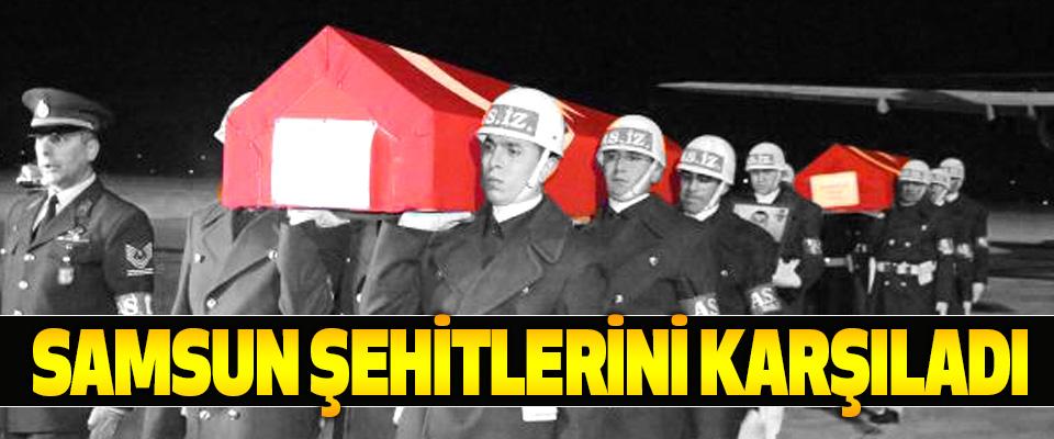 Şehit askerler Samsun'da gözyaşlarıyla karşılandı
