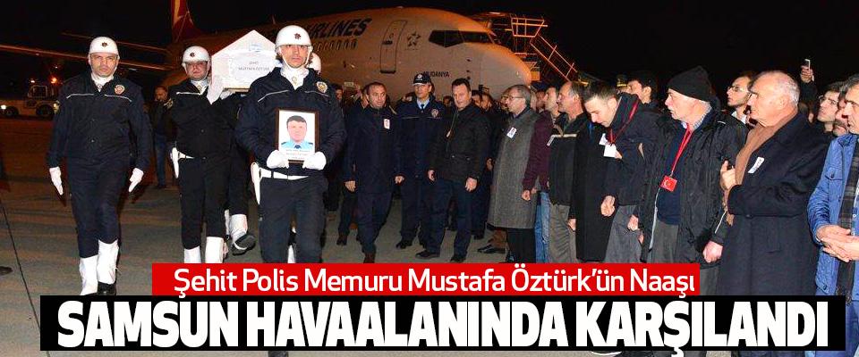 Şehit Polis Memuru Mustafa Öztürk'ün Naaş-ı Samsun Havaalanında Karşılandı