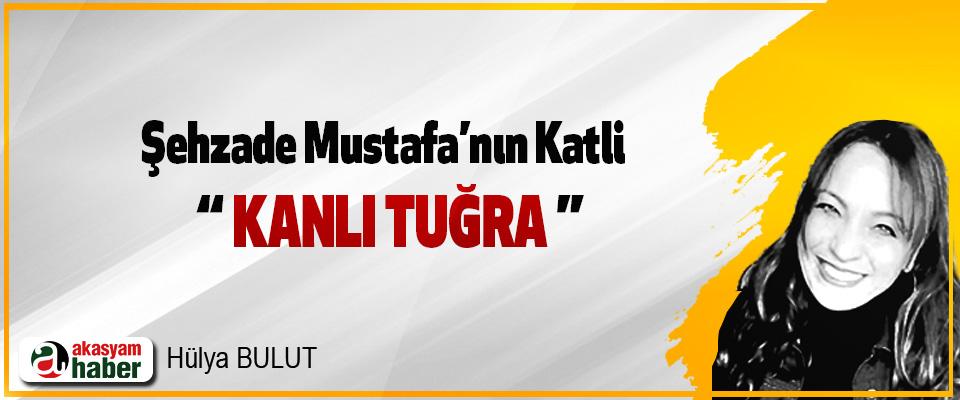 """Şehzade Mustafa'nın Katli """" Kanlı tuğra """""""