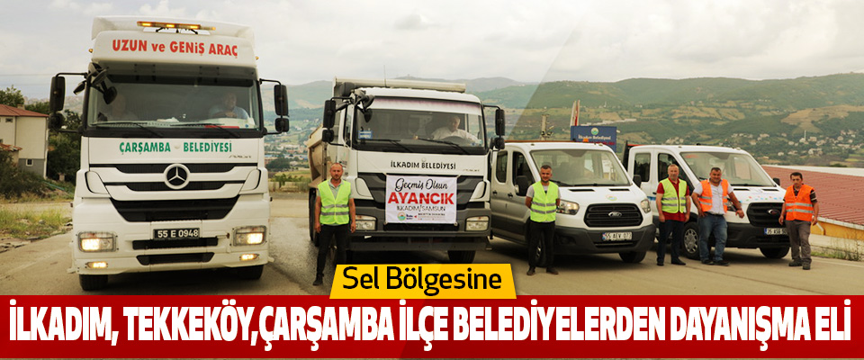 Sel Bölgesine İlkadım, Tekkeköy,Çarşamba İlçe Belediyelerden Dayanışma Eli