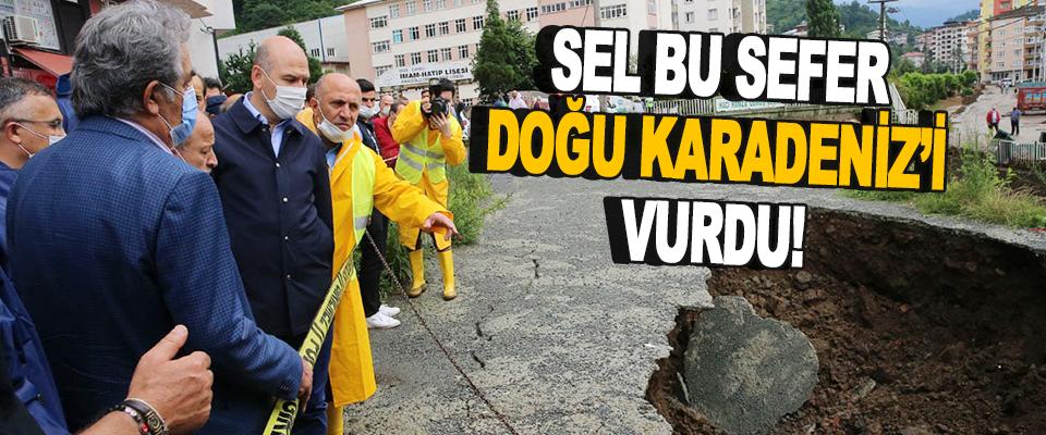 Sel Bu Sefer Doğu Karadeniz'i Vurdu!