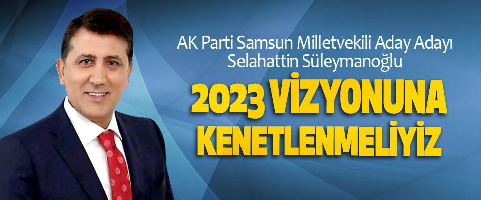 Selahattin Süleymanoğlu; 2023 Vizyonuna Kenetlenmeliyiz
