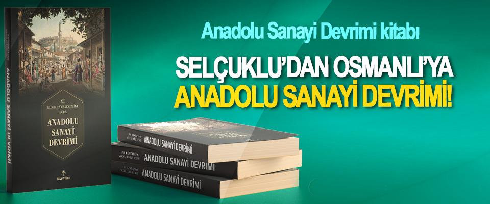 Selçuklu'dan Osmanlı'ya Anadolu sanayi devrimi!
