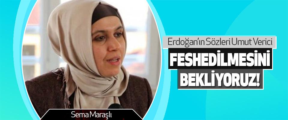 Sema Maraşlı: Erdoğan'ın Sözleri Umut Verici