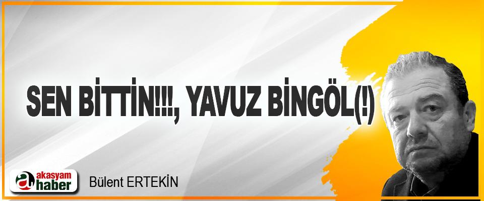 Sen Bittin!!!, Yavuz Bingöl(!)