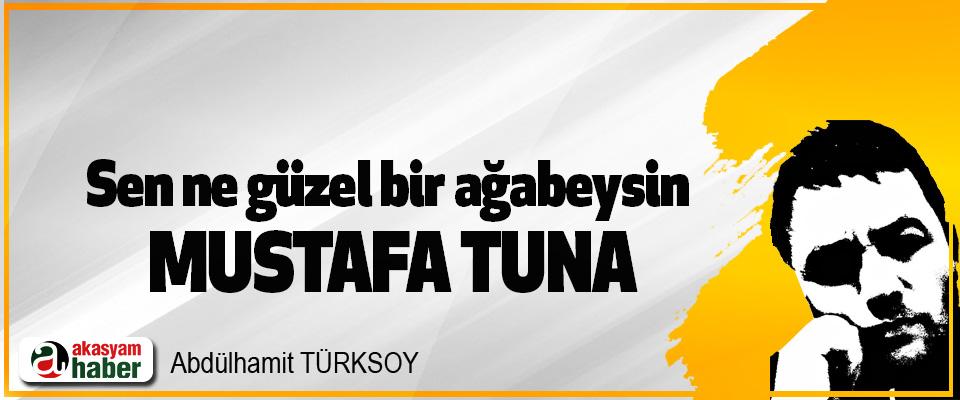 Sen Ne Güzel Bir Ağabeysin Mustafa Tuna