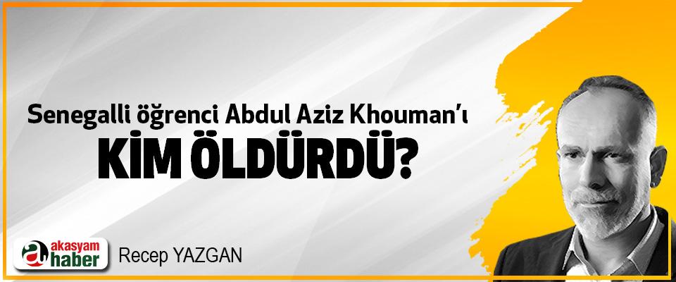Senegalli öğrenci Abdul Aziz Khouman'ı kim öldürdü?