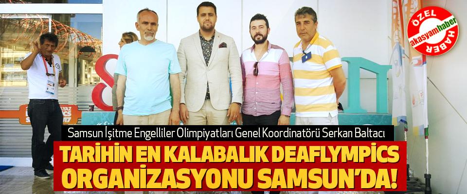 Serkan Baltacı: Tarihin en kalabalık deaflympics organizasyonu samsun'da!