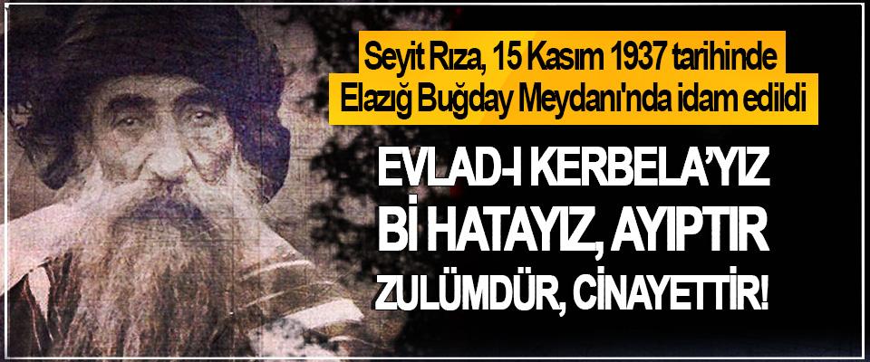 Seyit Rıza, 15 Kasım 1937 tarihinde Elazığ Buğday Meydanı'nda idam edildi