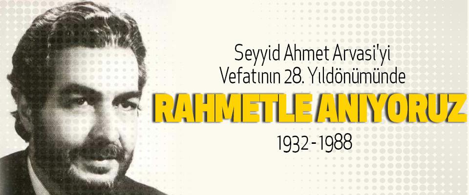 Seyyid Ahmet Arvasi'yi Vefatının 28. Yıldönümünde Rahmetle Anıyoruz