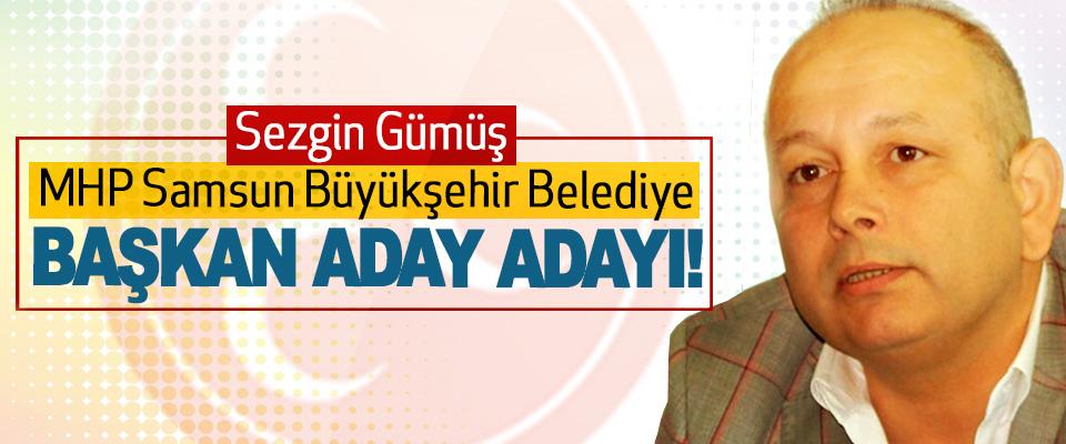Sezgin Gümüş MHP Samsun Büyükşehir Belediye Başkan Aday Adayı!