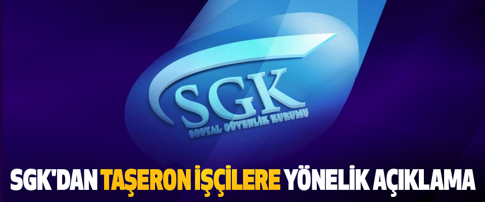 SGK'dan Taşeron İşçilere Yönelik Açıklama