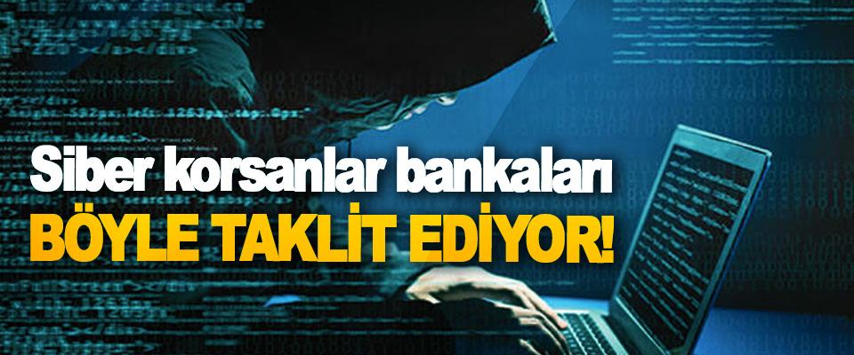 Siber korsanlar bankaları böyle taklit ediyor!