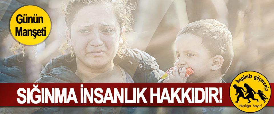 Sığınma insanlık hakkıdır!