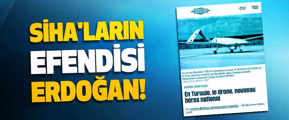 SİHA'ların Efendisi Erdoğan!