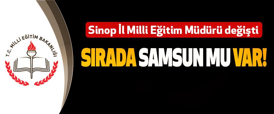 Sinop İl Milli Eğitim Müdürü değişti, Sırada Samsun mu var!