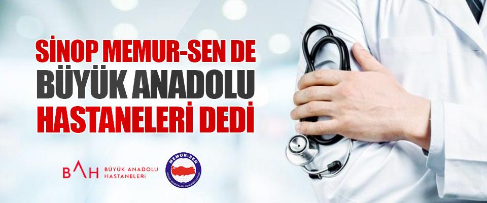 Sinop Memur-Sen De Büyük Anadolu Hastaneleri Dedi