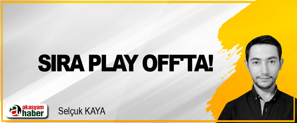 Sıra Play Off'ta