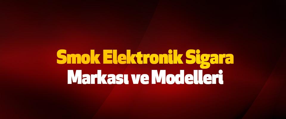 Smok Elektronik Sigara Markası ve Modelleri