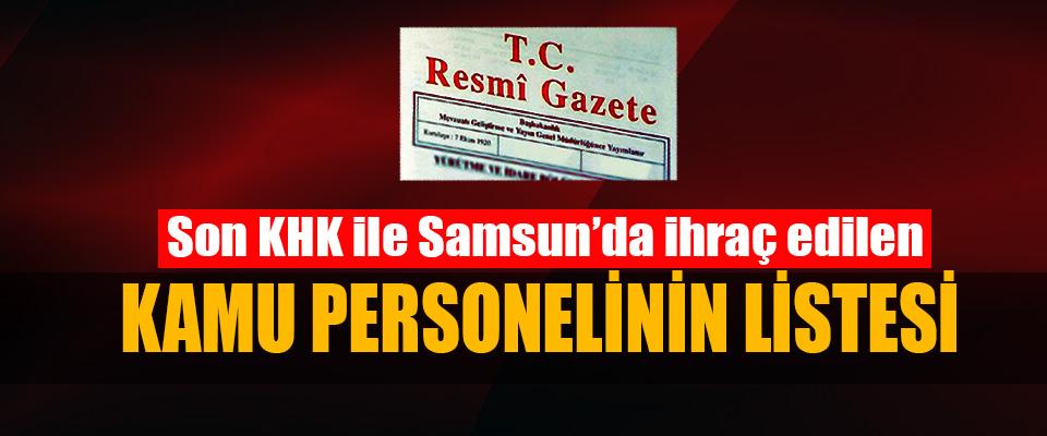 Son KHK ile Samsun'da ihraç edilen Kamu Personelinin Listesi