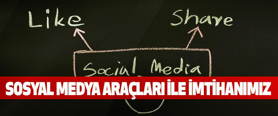 Sosyal Medya Araçları İle İmtihanımız