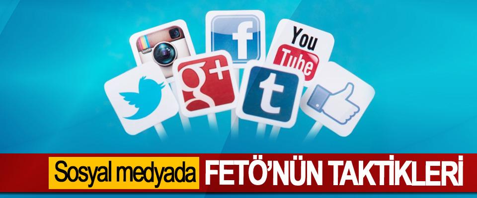Sosyal medyada FETÖ'nün taktikleri