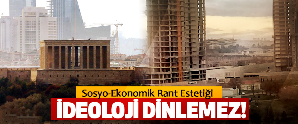 Sosyo-Ekonomik Rant Estetiği İdeoloji Dinlemez!