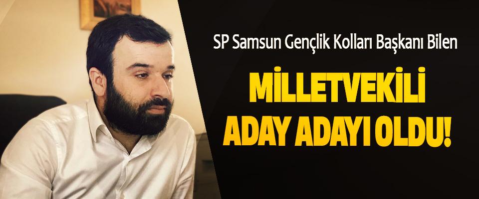 SP Samsun Gençlik Kolları Başkanı Bilen Milletvekili Aday Adayı Oldu!