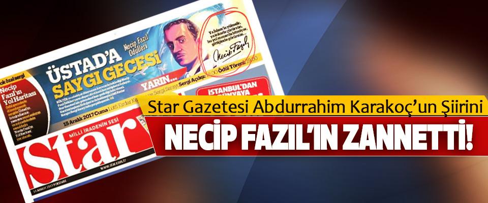 Star Gazetesi Abdurrahim Karakoç'un Şiirini Necip fazıl'ın zannetti!