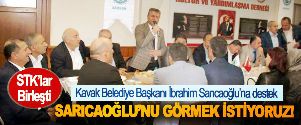 STK'lardan Kavak Belediye Başkanı İbrahim Sarıcaoğlu'na destek