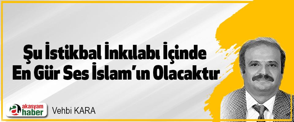 Şu İstikbal İnkılabı İçinde En Gür Ses İslam'ın Olacaktır