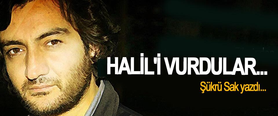 Şükrü Sak yazdı, Halil'i vurdular...