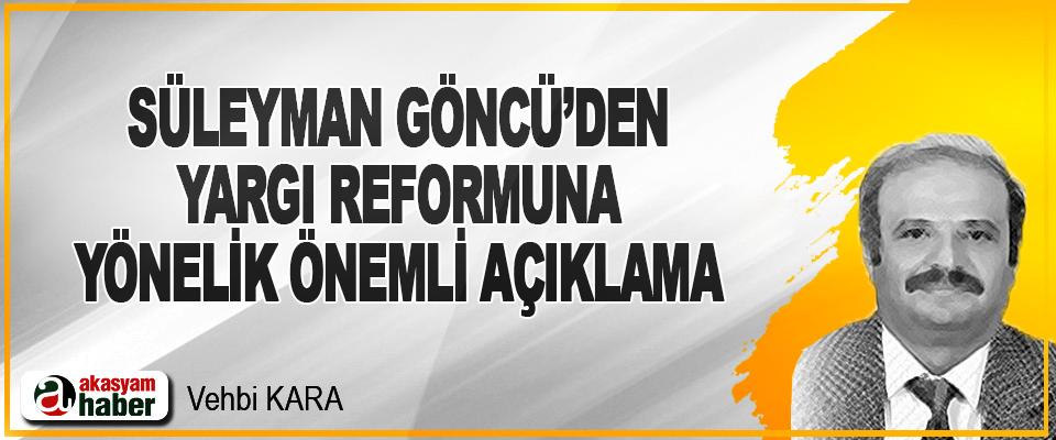 Süleyman Göncü'den Yargı Reformuna Yönelik Önemli Açıklama