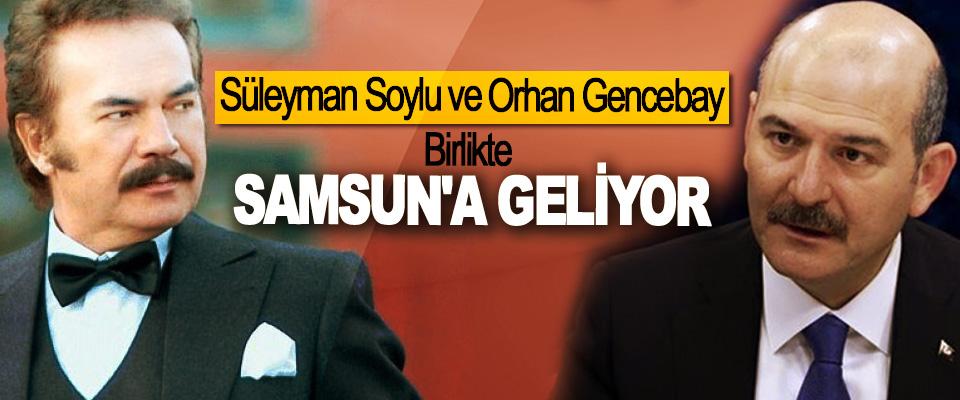 Süleyman Soylu ve Orhan Gencebay Birlikte Samsun'a Geliyor