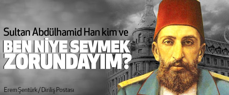 Sultan Abdülhamid Han kim ve Ben niye sevmek zorundayım?