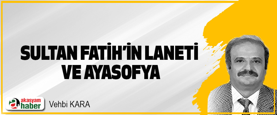 Sultan Fatih'in Laneti Ve Ayasofya