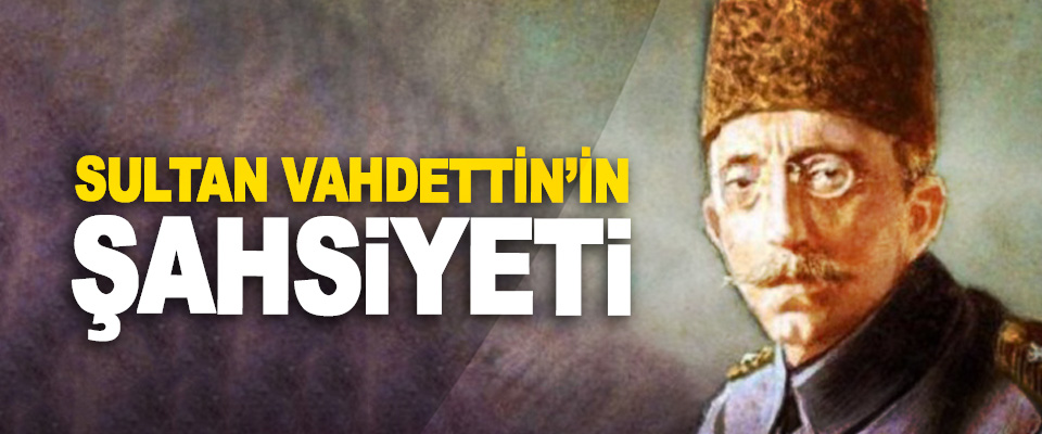 Sultan Vahdettin'in Şahsiyeti