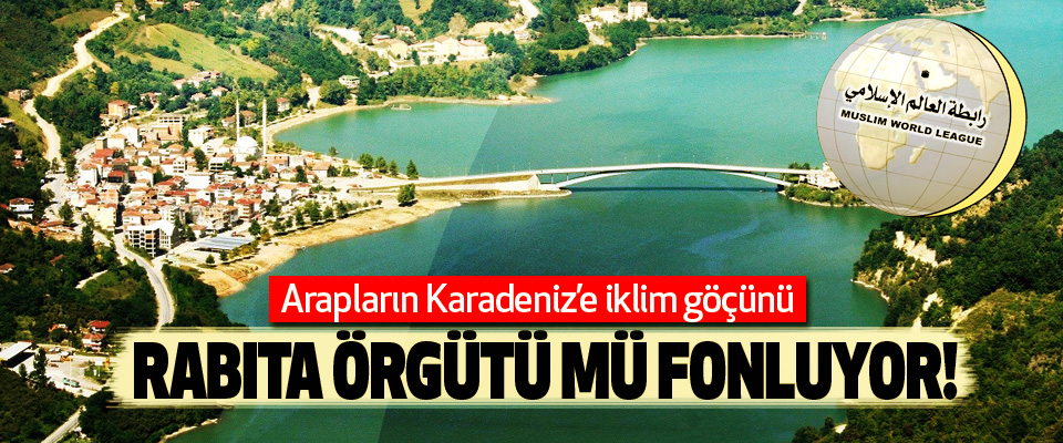 Suudların Karadeniz'e iklim göçünü Rabıta örgütü mü fonluyor!