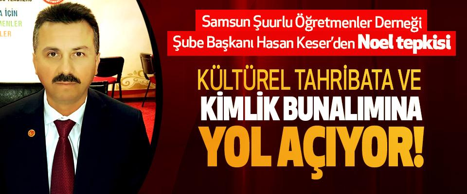 Şuurlu Öğretmenler Derneği (ÖĞ-DER) Samsun Şube Başkanı Hasan Keser'den Noel tepkisi