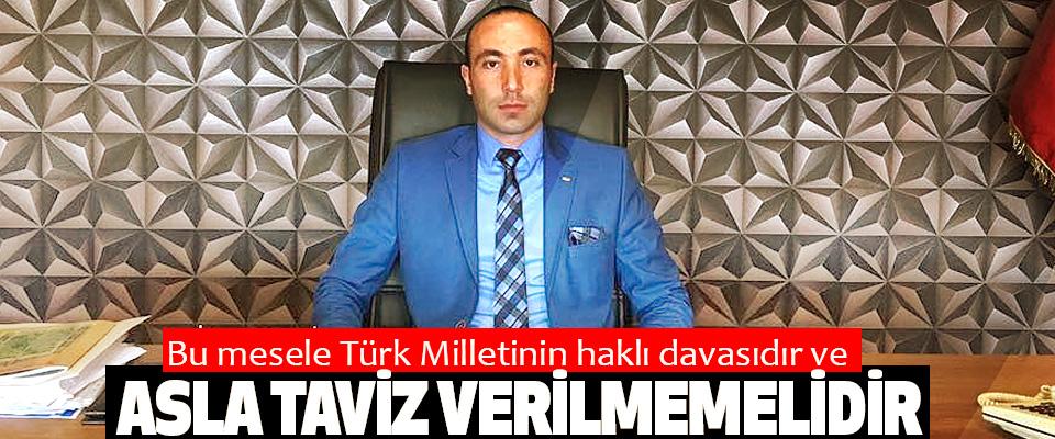 Taner Tekin: Bu mesele Türk Milletinin haklı davasıdır ve Asla Taviz Verilmemelidir
